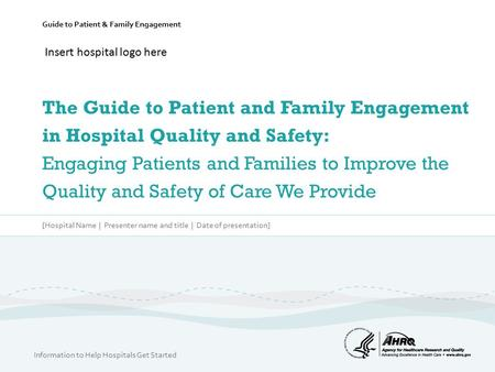 Guide to Patient & Family Engagement The Guide to Patient and Family Engagement in Hospital Quality and Safety: Engaging Patients and Families to Improve.