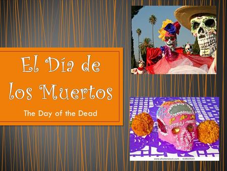 The Day of the Dead. El Día de los Muertos is a Mexican holiday celebrated on November 1 st and 2 nd. It is celebrated in Mexico, Central America and.