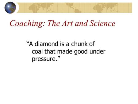 "Coaching: The Art and Science ""A diamond is a chunk of coal that made good under pressure."""