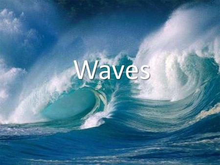 Waves.