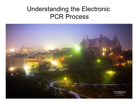 Understanding the Electronic PCR Process 1. The Electronic PCR process replaced the paper process for creation and routing for signatures. Training modules.