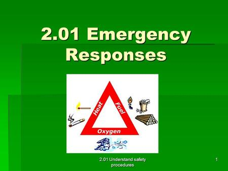 2.01 Emergency Responses 2.01 Understand safety procedures 1.