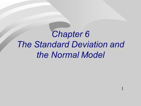 1 Chapter 6 The Standard Deviation and the Normal Model.