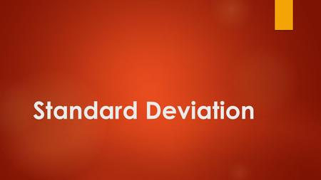 Standard Deviation. 43210 In addition to level 3.0 and above and beyond what was taught in class, the student may: · Make connection with other concepts.