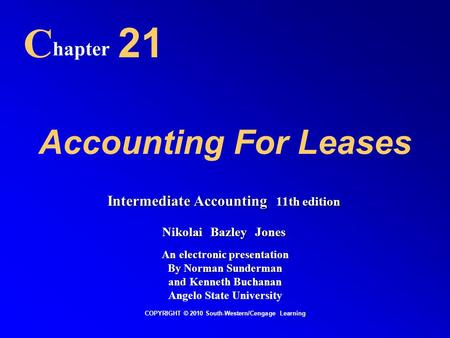Accounting For Leases hapter 21 C COPYRIGHT © 2010 South-Western/Cengage Learning Intermediate Accounting 11th edition Nikolai Bazley Jones An electronic.