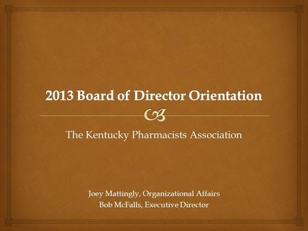 The Kentucky Pharmacists Association Joey Mattingly, Organizational Affairs Bob McFalls, Executive Director.
