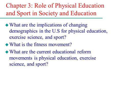 Chapter 3: Role of Physical Education and Sport in Society and Education u What are the implications of changing demographics in the U.S for physical education,