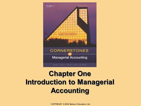 Chapter One Introduction to Managerial Accounting COPYRIGHT © 2012 Nelson Education Ltd.