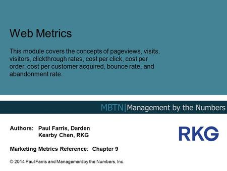 Web Metrics This module covers the concepts of pageviews, visits, visitors, clickthrough rates, cost per click, cost per order, cost per customer acquired,