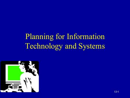 12-1 Planning for Information Technology and Systems.