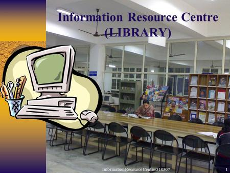 Information Resource Centre/3103071 Information Resource Centre (LIBRARY)