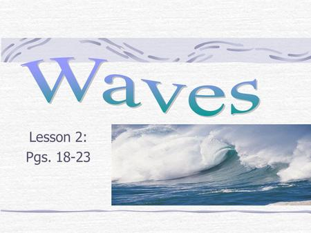 Waves Lesson 2: Pgs. 18-23.