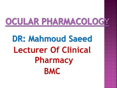 DR: Mahmoud Saeed Lecturer Of Clinical Pharmacy BMC