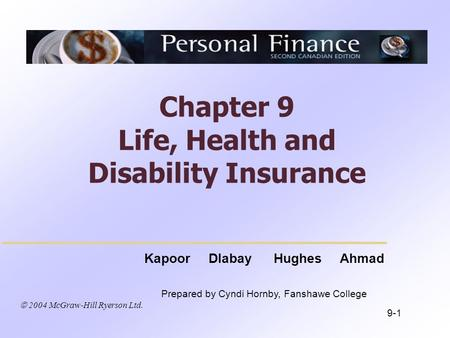  2004 McGraw-Hill Ryerson Ltd. Kapoor Dlabay Hughes Ahmad Prepared by Cyndi Hornby, Fanshawe College Chapter 9 Life, Health and Disability Insurance 9-1.