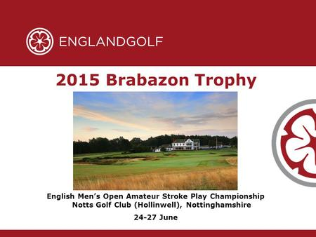2015 Brabazon Trophy English Men's Open Amateur Stroke Play Championship Notts Golf Club (Hollinwell), Nottinghamshire 24-27 June.