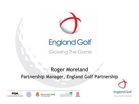 1 Roger Moreland Partnership Manager, England Golf Partnership.