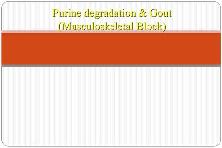 Purine degradation & Gout (Musculoskeletal Block).