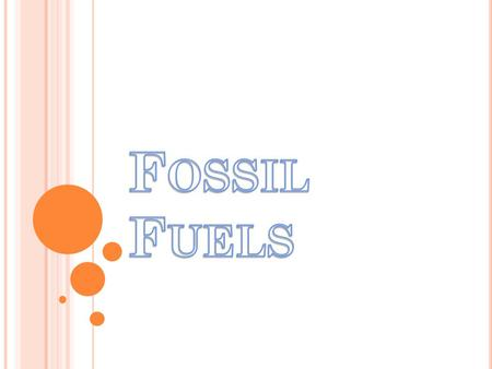 F OSSIL FUELS ARE : hydrocarbons, primarily coal, fuel oil or natural gas, formed from the remains of dead plants and animals. Fossil fuel is a general.