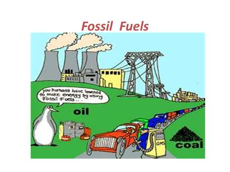 Fossil Fuels. What are Fossil Fuels Fossil fuels are formed by natural processes such as anaerobic decomposition of buried dead organisms. Fossil fuels.