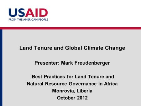 Land Tenure and Global Climate Change Presenter: Mark Freudenberger Best Practices for Land Tenure and Natural Resource Governance in Africa Monrovia,