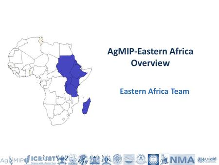 AgMIP-Eastern Africa Overview Eastern Africa Team.