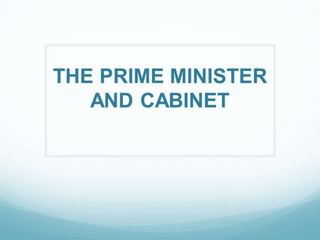 THE PRIME MINISTER AND CABINET. General Elections The Fixed-term Parliaments Act 2011 sets the elections every 5 years. Dissolution of the Parliament.