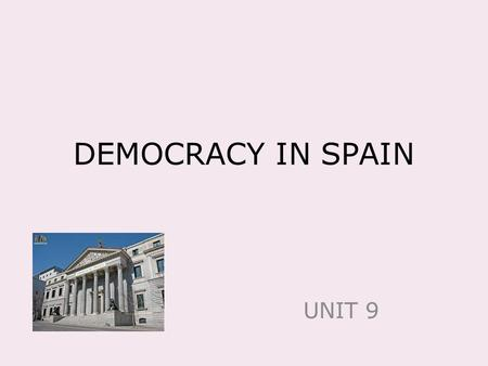 DEMOCRACY IN SPAIN UNIT 9. The SpanishConstitutionRIGHTS We are all equal. We have the right: To be free and protected by the law. To use public services.