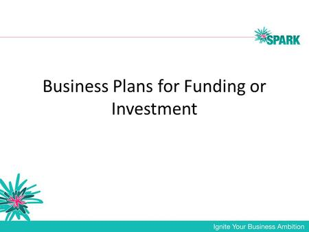 Business Plans for Funding or Investment. 1. Identify a real market need Investors especially want to know that a real market need exists What does your.