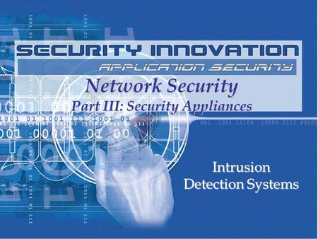 <strong>Network</strong> Security Part III: Security Appliances Intrusion Detection Systems.