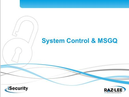 1 System Control & MSGQ. 2 System Control & MSGQ Features Uses QSYSOPR or any application message queue data as input to iSecurity Action module Enables.