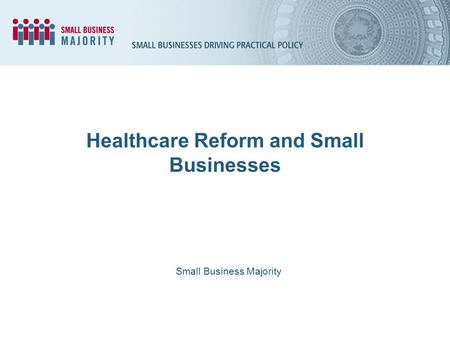 Healthcare Reform and Small Businesses Small Business Majority.