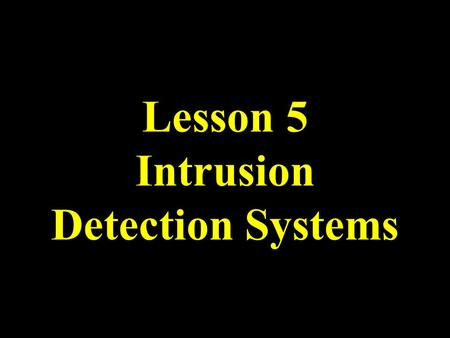 Lesson 5 Intrusion Detection Systems