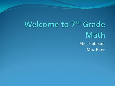 Mrs. Hubbard Mrs. Piser. Expectations Be Ready… Be Motivated… Be Successful…