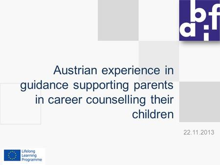 Austrian experience in guidance supporting parents in career counselling their children 22.11.2013.