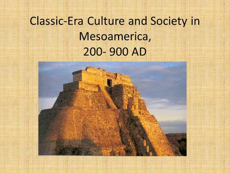 Classic-Era Culture and Society in Mesoamerica, AD