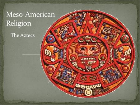 The Aztecs. were influenced by the Toltecs to build their own civilization Were a great civilization with a population of about fifteen million Were urban.