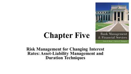 Chapter Five Risk Management for Changing Interest Rates: Asset-Liability Management and Duration Techniques.