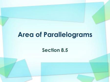 Section 8.5. Find the area of parallelograms. Base of a parallelogram Height of a parallelogram Parallelogram Rhombus.