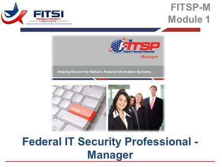 Federal IT Security Professional - Manager FITSP-M Module 1.