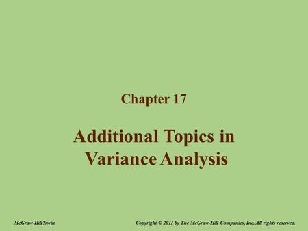 Additional Topics in Variance Analysis Chapter 17 Copyright © 2011 by The McGraw-Hill Companies, Inc. All rights reserved.McGraw-Hill/Irwin.