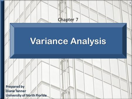 Prepared by Diane Tanner University of North Florida 1 Variance Analysis Chapter 7.