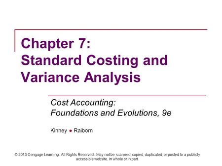 Cost Accounting: Foundations and Evolutions, 9e Kinney ● Raiborn © 2013 Cengage Learning. All Rights Reserved. May not be scanned, copied, duplicated,