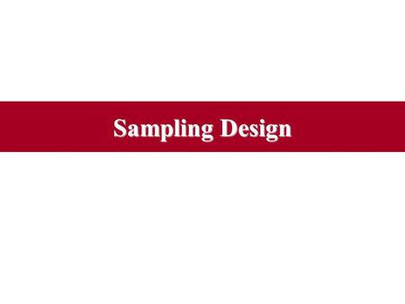Sampling Design. Sampling Terminology Sample –A subset, or some part, of a larger population Population or universe –Any complete group of entities that.