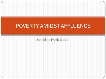 As told by Frank Elwell POVERTY AMIDST AFFLUENCE.