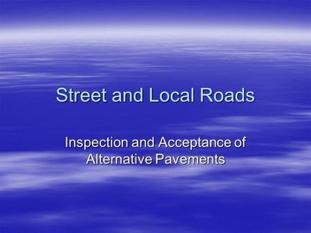 Street and Local Roads Inspection and Acceptance of Alternative Pavements.