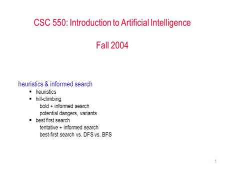 1 CSC 550: Introduction to Artificial Intelligence Fall 2004 heuristics & informed search  heuristics  hill-climbing bold + informed search potential.
