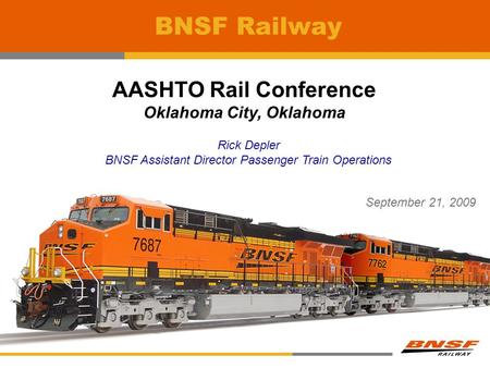 BNSF Railway AASHTO Rail Conference Oklahoma City, Oklahoma September 21, 2009 Rick Depler BNSF Assistant Director Passenger Train Operations.