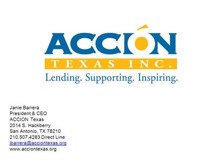 Janie Barrera President & CEO ACCION Texas 2014 S. Hackberry San Antonio, TX 78210 210.507.4283 Direct Line
