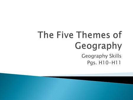 Geography Skills Pgs. H10-H11. 1. Location Location 2. Place Place 3. Human / Environment Interaction Human / Environment Interaction 4. Movement Movement.