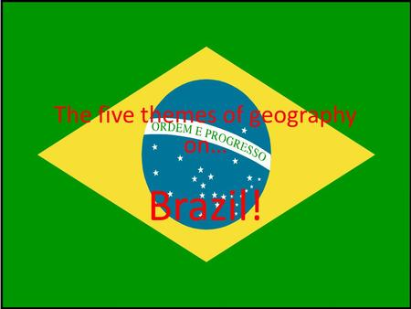 The five themes of geography on… Brazil!. Location Brazil is located in the southern and eastern hemisphere. It's also in South America. It coordinates.